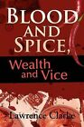 Blood and Spice, Wealth and Vice by Lawrence Clarke (Paperback / softback, 2012)