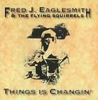 Things Is Changin' [12/2] by Fred Eaglesmith (CD, Dec-2016, Sweetwater)