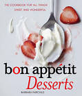 Bon Appetit Desserts: The Cookbook for All Things Sweet and Wonderful by Barbara Fairchild (Hardback, 2010)