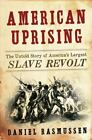American Uprising : The Untold Story of America's Largest Slave Revolt by Daniel Rasmussen (2011, Hardcover)
