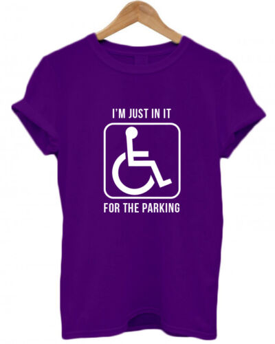 funny I/'M JUST IN IT FOR THE PARKING joke T Shirt disability wheelchair