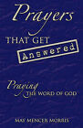 Prayers That Get Answered: Praying the Word of God by May Mencer Morris (Paperback, 2010)