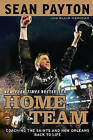 Home Team: Coaching the Saints and New Orleans Back to Life by Sean Payton, Ellis Henican (Paperback / softback, 2011)