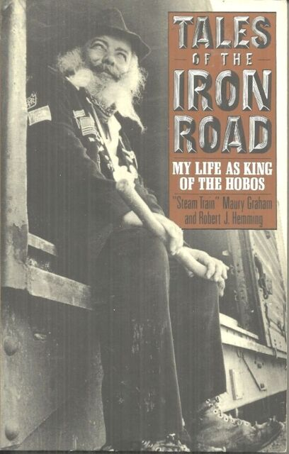"""TALES OF THE IRON ROAD """"Steam Train"""" Maury Graham - AMERICAN HOBO TRUE STORY"""