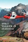 Spirit Warrior of Teanaway by Bigelow Terry L. 1438911327 Authorhouse