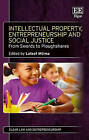 Intellectual Property, Entrepreneurship and Social Justice: From Swords to Ploughshares by Edward Elgar Publishing Ltd (Hardback, 2015)