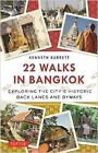 22 Walks in Bangkok: Exploring the City's Historic Back Lanes and Byways by Kenneth Barrett (Paperback, 2014)