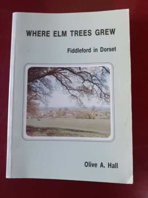 Where Elm Trees Grew  Fiddleford, Dorset Olive A. Signed by author Paper back.