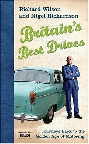 Britain's Best Drives: Journeys Back to the Golden Age of Motoring,Richard Wils
