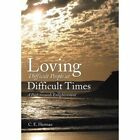 Loving Difficult People at Difficult Times: A Path Towards Enlightenment by C E Herman (Hardback, 2013)
