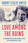 Love Among the Ruins: A memoir of life and love in Hamburg, 1945 by Harry Leslie Smith (Paperback, 2015)