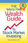 The Worry Free Wealth Guide to Stock Market Investing: Free Bonus: 7 Hours of Audios! by Scott Brown Ph D (Paperback / softback, 2009)