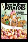 How to Grow Potatoes: Planting and Harvesting Organic Food from Your Patio, Rooftop, Balcony, or Backyard Garden by R J Ruppenthal (Paperback, 2012)