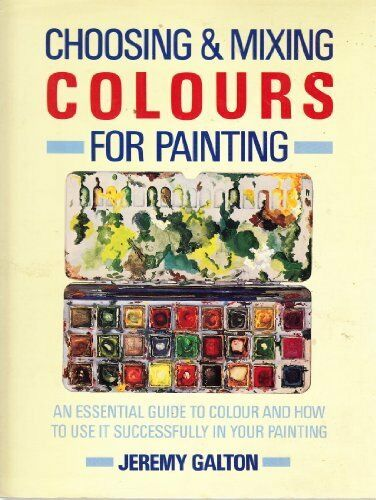 Choosing and Mixing Colours for Painting,Jeremy Galton- 9780289800188