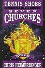 Tennis Shoes and the Seven Churches by Chris Heimerdinger (1997, Paperback)