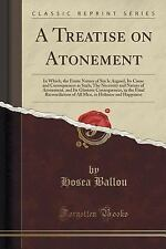 A Treatise on Atonement : In Which, the Finite Nature of Sin Is Argued, Its...