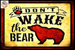 DON'T WAKE THE BEAR USA MADE! METAL SIGN 8X12 RUSTIC LOG CABIN LODGE MOOSE DECOR