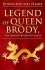 Legend of Queen Brody, the Dragon Breeding Queen by Doran Michael Hamel (Paperback / softback, 2013)