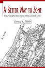 A Better Way to Zone: Ten Principles to Create More Livable Cities by Donald L. Elliott (Paperback, 2008)