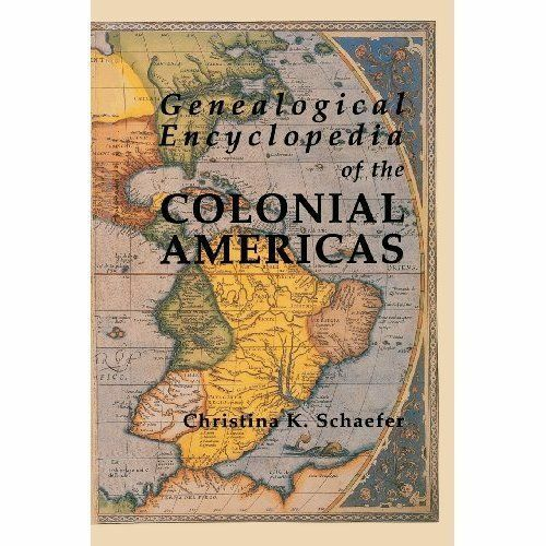 Genealogical Encyclopedia of the Colonial Americas. a Complete Digest of the...