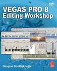 Vegas Pro 8 Editing Workshop by Douglas Spotted Eagle (Paperback, 2008)