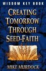 Creating Tomorrow Through Seed Faith by Mike Murdoch (Paperback / softback, 2004)