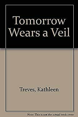 Tomorrow Wears a Veil by Treves, Kathleen