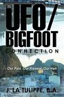The UFO/Bigfoot Connection: Our Past, Our Present, Our Hell by B a J La Tulippe (Paperback / softback, 2016)