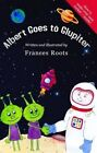 Albert Goes to Glupiter by Frances Roots (Paperback, 2015)