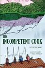 The Incompetent Cook by Ivor Thomas (Paperback / softback, 2013)