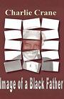 Image of a Black Father by Charlie Crane (Paperback / softback, 2007)