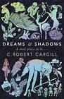 Dreams and Shadows by C. Robert Cargill (Paperback, 2014)