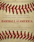 Baseball as America : Seeing Ourselves Through Our National Game (2002, Hardcover)