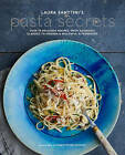 Laura Santtini's Pasta Secrets: Over 70 Delicious Recipes, from Authentic Classics to Modern and Healthful Alternatives by Laura Santtini (Hardback, 2017)