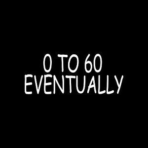 0-TO-60-EVENTUALLY-Sticker-Vinyl-Decal-Truck-Car-funny-joke-prank-window-slow