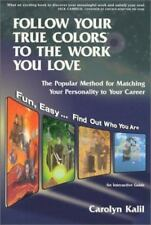 Follow Your True Colors to the Work You Love : The Popular Method for Matching Your Personality to Your Career by Carolyn Kalil (1998, Paperback)