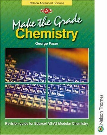 Make the Grade: AS and A2 Chemistry: Chemistry Revision Guide: Edexcel AS/A2 Mod
