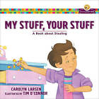 My Stuff, Your Stuff: A Book about Stealing by Carolyn Larsen (Paperback / softback, 2017)