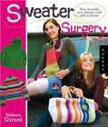 Sweater Surgery: How to Making New Things from Old Sweaters by Stefanie Girard (Spiral bound, 2008)