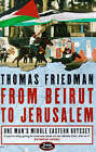 From Beirut to Jerusalem: One Man's Middle Eastern Odyssey by Thomas L. Friedman (Paperback, 1998)