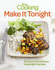 Make it Tonight: 150 Quick & Delicious Weeknight Meals by Fine Cooking (Paperback, 2012)