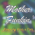 Sleeping with a Fish by Mother Funkin' (CD, Jan-2005, Mother Funkin')