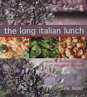 The Long Italian Lunch: Over 70 Dishes That are Too Good to Hurry by Julie Biuso (Paperback, 2003)