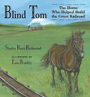 Blind Tom: The Horse Who Helped Build the Great Railroad by Shirley-Raye Redmond (Paperback / softback, 2009)