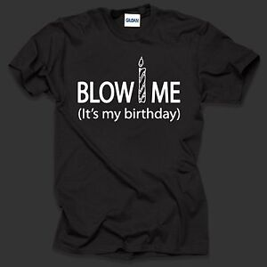 Image Is Loading Blow Me It 039 S My Birthday T
