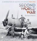 Second World War: A Generation of Australian Heroes 1939-1945 by Richard Pelvin (Hardback, 2014)