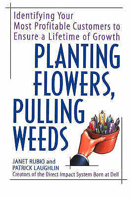 Planting Flowers, Pulling Weeds: Identifying Your Most Profitable Customers to E