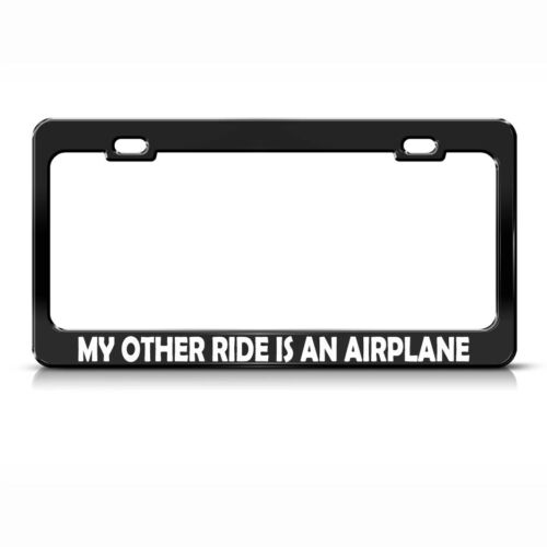 My Other Ride Is An Airplane  Black Metal License Plate Frame Tag Holder