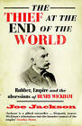 The Thief at the End of the World: Rubber, Power and the Obsessions of Henry Wickham by Joe Jackson (Paperback, 2009)