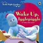 In the Night Garden: Wake Up Igglepiggle von Andrew Davenport (2013, Gebundene Ausgabe)